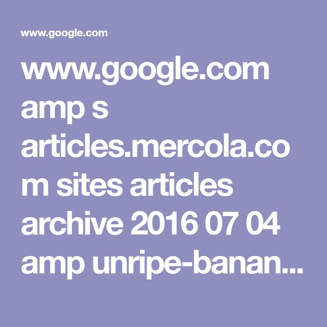 www.google.com amp s articles.mercola.com sites articles archive 2016 07 04 amp unripe-banana-papaya-mango-benefits.aspx