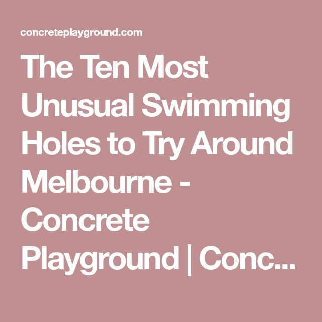 The Ten Most Unusual Swimming Holes to Try Around Melbourne - Concrete Playground   Concrete Playground Melbourne