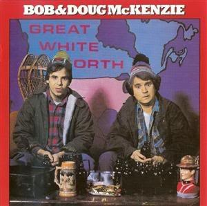 """Take Off "" - Bob and Doug McKenzie"