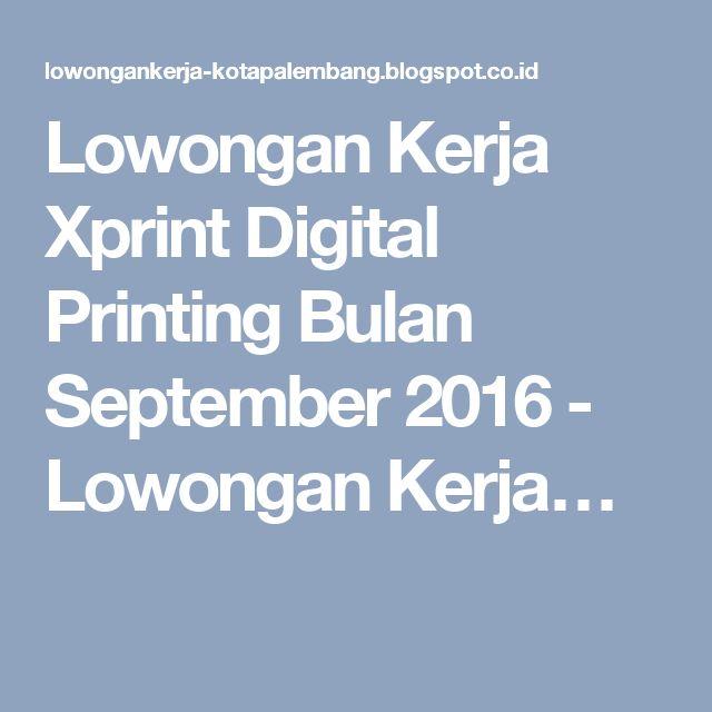 Lowongan Kerja Xprint Digital Printing Bulan September 2016 - Lowongan Kerja…