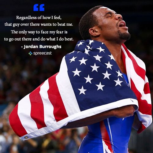 (Burroughs, 2014) This quote reminds me and helps me stay motivated to do my best regardless of how I feel. Jordan Burroughs is an Olympic champion and 3 time world champion he is a decorated wrestler and I think this is good advice to reach my highest potential in everything I do.