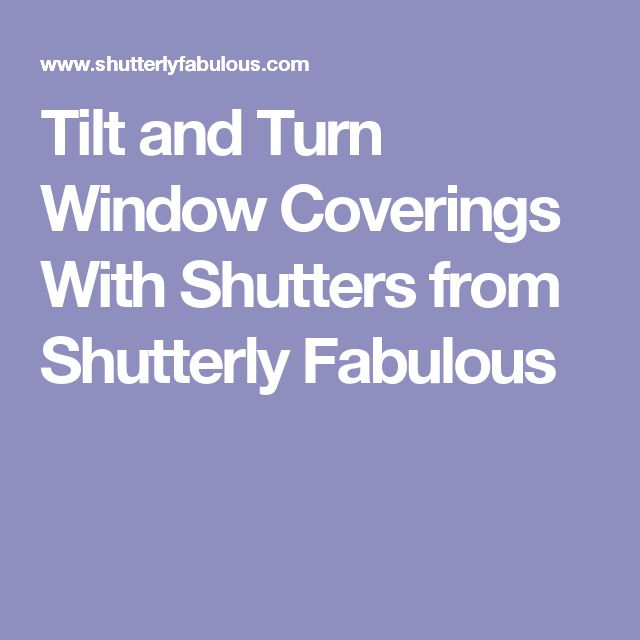Tilt and Turn Window Coverings With Shutters from Shutterly Fabulous