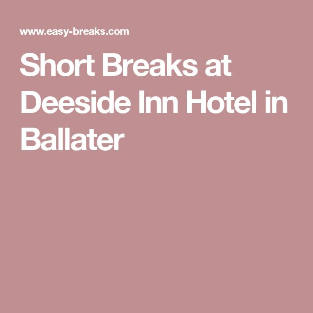 Short Breaks at Deeside Inn Hotel in Ballater
