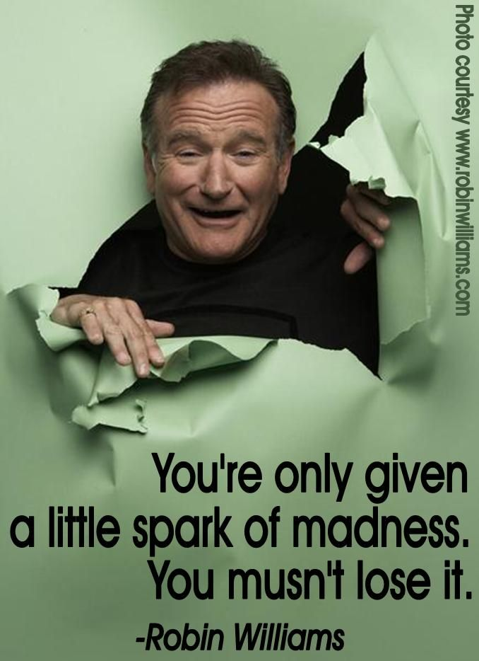 """You're only given a little spark of madness.  You mustn't lose it."" ~Robin Williams #quote"