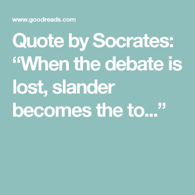 "Quote by Socrates: ""When the debate is lost, slander becomes the to..."""
