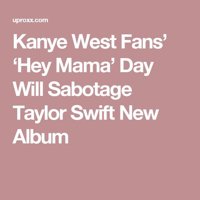 Kanye West Fans' 'Hey Mama' Day Will Sabotage Taylor Swift New Album
