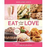 Eat What You Love: More than 300 Incredible Recipes Low in Sugar, Fat, and Calories (Hardcover)By Marlene Koch