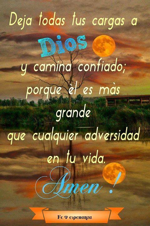 Entrega todas tus cargas a DIOS y camina confiado; porque Él es más grande que cualquier adversidad en tu vida