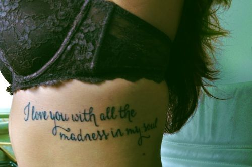 """""""I love you with all the madness in my soul""""  if I were to ever get a tattoo for my husband... :)"""