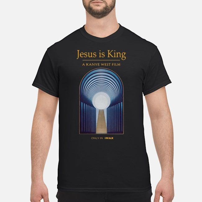 Jesus Is King A Kanye West Film Only In Imax Shirt Hoodie Sweater Longsleeve T Shirt