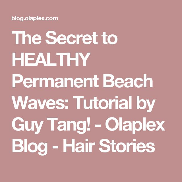 The Secret to HEALTHY Permanent Beach Waves: Tutorial by Guy Tang! - Olaplex Blog - Hair Stories