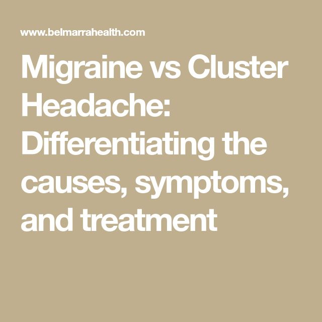 Migraine vs Cluster Headache: Differentiating the causes, symptoms, and treatment