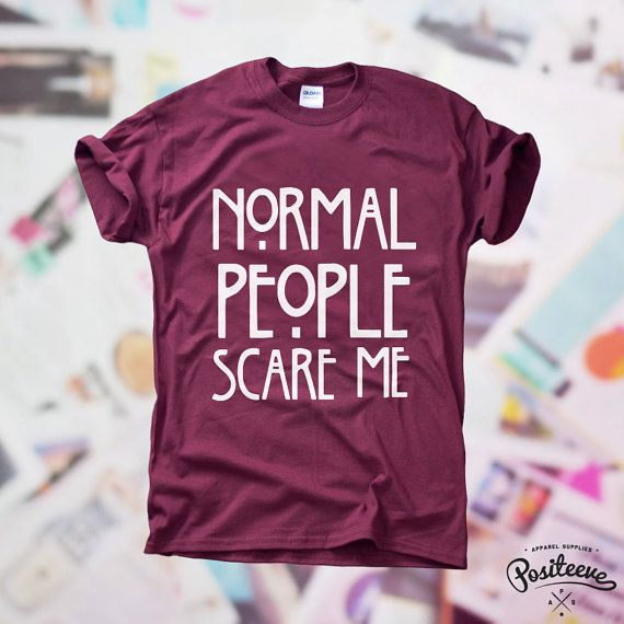 Normal People Scare Me white design tshirt top unisex by Positeeve