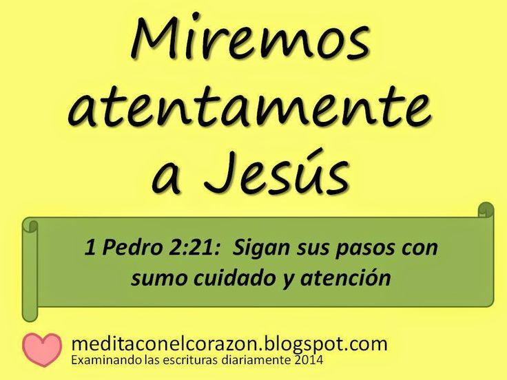 Medita con el corazón el texto de hoy(1 Pedro 2:21) Aplicación: Miremos atentamente a Jesús. http://meditaconelcorazon.blogspot.com/2014/07/1-pedro-221-examinando-las-escrituras-diariamente-2014.html