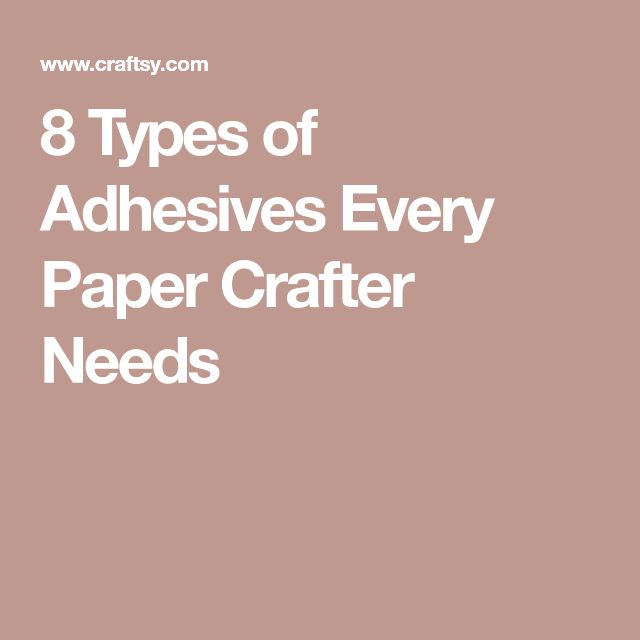 8 Types of Adhesives Every Paper Crafter Needs