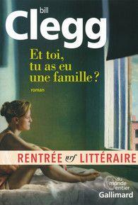 Bill Clegg. Et toi, tu as eu une famille ?. Rentrée littéraire Gallimard Roman - Rentrée littéraire 2016 - Site Gallimard