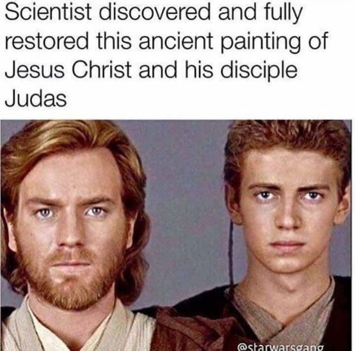 Jesus Christ And Judas Prequel Memes Prequel Memes Star Wars Quotes Star Wars Humor