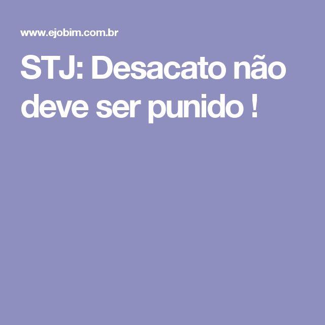 STJ: Desacato não deve ser punido !