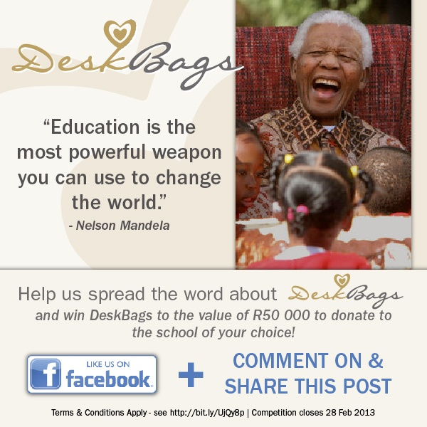 """Help us spread the word about DeskBags and win DeskBags to the value of R50,000 to donate to the school of your choice.    """"Education is the most powerful weapon you can use to change the world."""" - Nelson Mandela"""