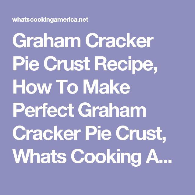 Graham Cracker Pie Crust Recipe, How To Make Perfect Graham Cracker Pie Crust, Whats Cooking America