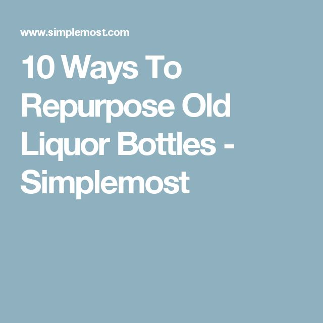 10 Ways To Repurpose Old Liquor Bottles - Simplemost