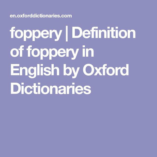 foppery | Definition of foppery in English by Oxford Dictionaries