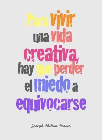Para vivir una vida creativa hay que perder el miedo a equivocarse... #happy #creatividad