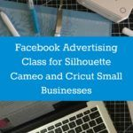 Facebook Advertising Class for Silhouette Cameo and Cricut Small Business Owners