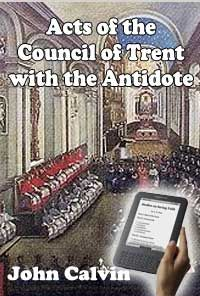 Acts of the Council of Trent with the Antidote by John Calvin