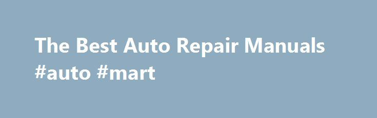 The Best Auto Repair Manuals #auto #mart http://cameroon.remmont.com/the-best-auto-repair-manuals-auto-mart/  #auto repair manuals # Online Auto Repair Manuals Auto repair manuals are extremely important to get the job done right and quickly. Anyone who has attempted a complicated repair job can attest to the importance of solid instructions. When I first started out working on cars, I went to the auto parts store and picked up a cheap repair guide. It worked great at first. As I started…