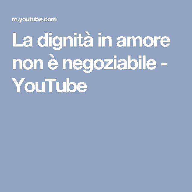 La dignità in amore non è negoziabile - YouTube