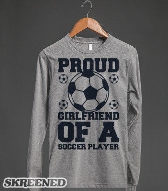 Proud Soccer Girlfriend - I need this