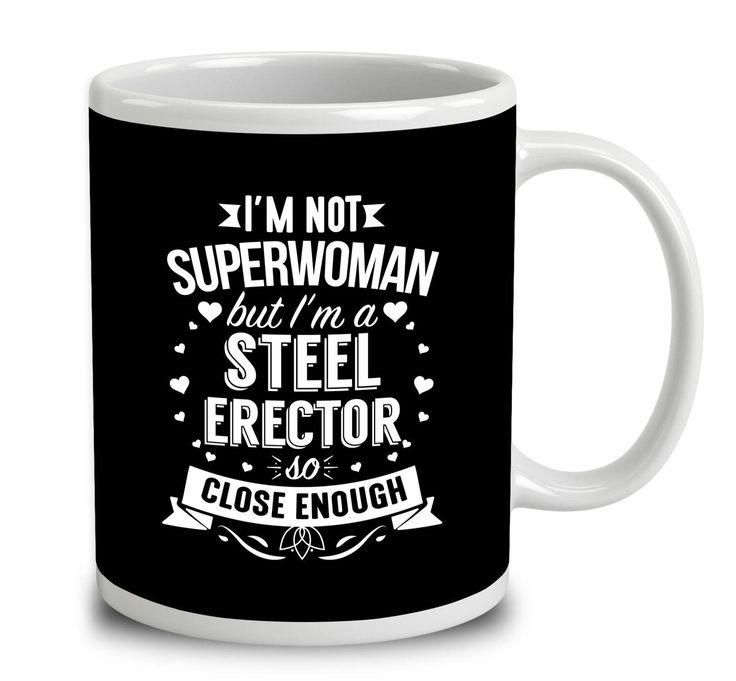 I'm Not Superwoman But I'm A Steel Erector