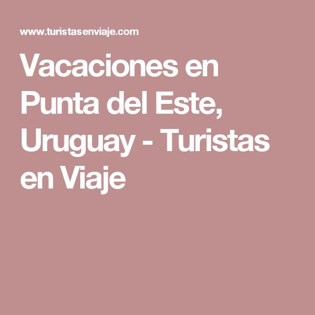 Vacaciones en Punta del Este, Uruguay - Turistas en Viaje