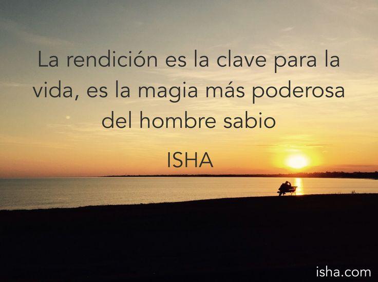 La rendición es la clave para la vida, es la magia más poderosa del hombre sabio. Citas Isha Judd