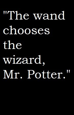 "HARRY POTTER QUOTE: ""The wand chooses the wizard, Mr. Potter."" - Mr. Ollivander of Ollivander's Wand Shop in Diagon Alley."