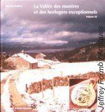 La Vallée des Montres et des Horlogers exceptionnels Volume III  by Aubert (D.) NEW. 231 pages, illustrated, 2006. The third volume of a detailed history of watchmaking in the Vallée de Joux area of Switzerland from its origins to the present time. This volume includes chapters on Samuel-Oliver Meylan, Louis Piguet, Nicole et Capt and their successors of London and the Joux Valley and Edmond Audemars. [French language]   For sale at www.formby-clocks.co.uk £80.00
