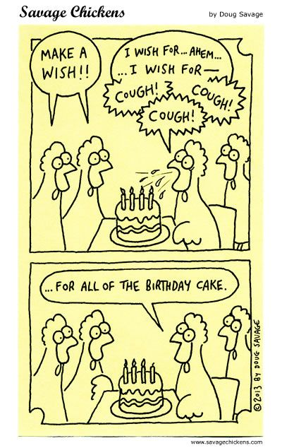 Be careful what you wish for, birthday chicken. Ask that fat kid from the '90s Matilda movie on what it is like to eat a whole cake.
