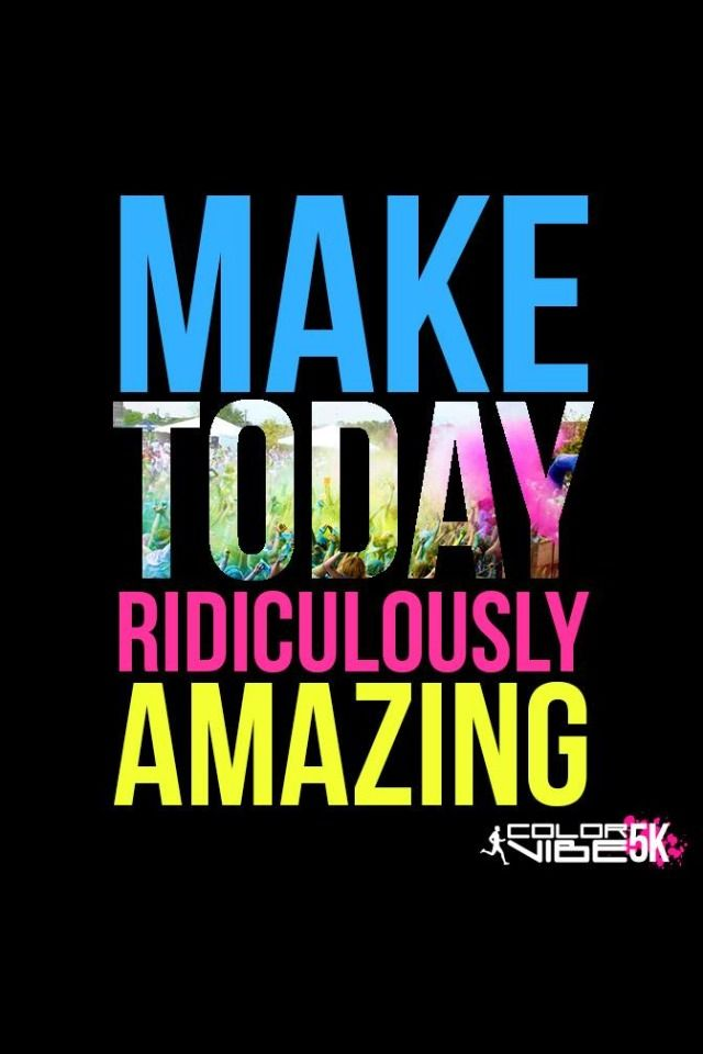 Make Today Ridiculously Amazing. | Running Quotes ...