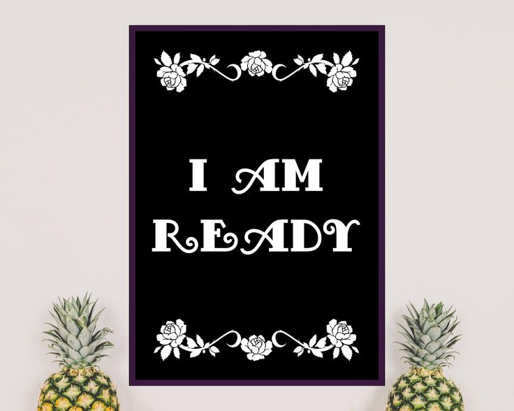 """Inspirational poster ready to print and decorate your home office. Daily source od motivation. Picture with text """"I am ready"""" and some floral decorations.  This listing contains pictures in two styles: White background and black text or black background and white text."""