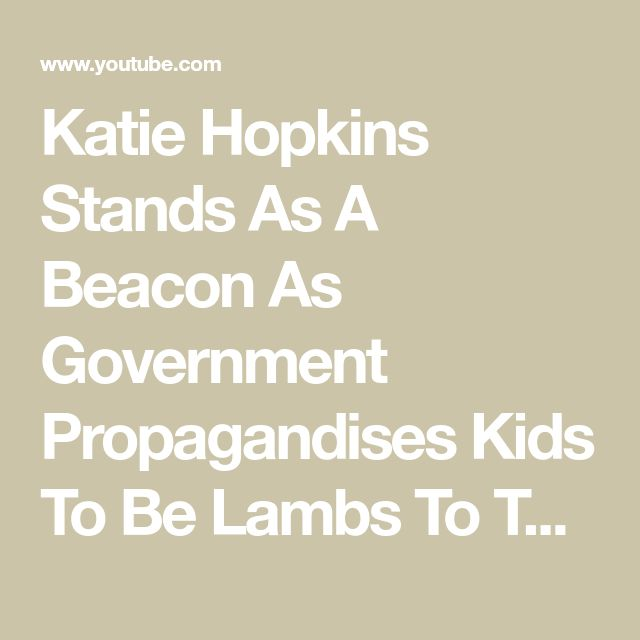 Katie Hopkins Stands As A Beacon As Government Propagandises Kids To Be Lambs To The Slaughter - YouTube