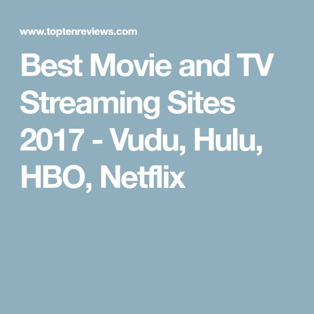 Best Movie and TV Streaming Sites 2017 - Vudu, Hulu, HBO, Netflix
