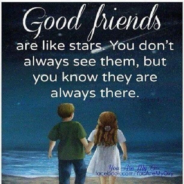 Friendship Quotes Always There For You: Good Friends Are Like Stars, You Don't Always See Them But