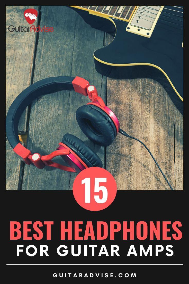 15 Best Headphones For Guitar Amps 2020 Guitar Advise In 2020 Best Headphones Guitar Amp Guitar