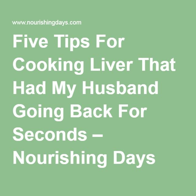 Five Tips For Cooking Liver That Had My Husband Going Back For Seconds – Nourishing Days