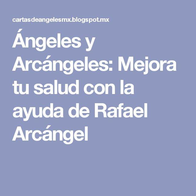 Ángeles y Arcángeles: Mejora tu salud con la ayuda de Rafael Arcángel