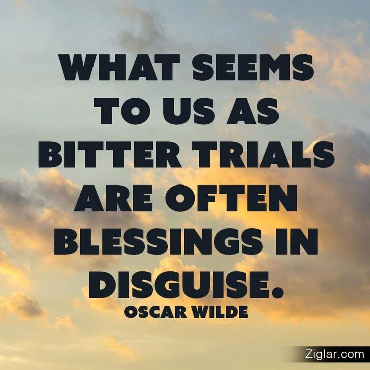 """What seems to us as bitter trials are often blessings in disguise."" -- Oscar Wilde #blessings #challenges #trials #tribulations"