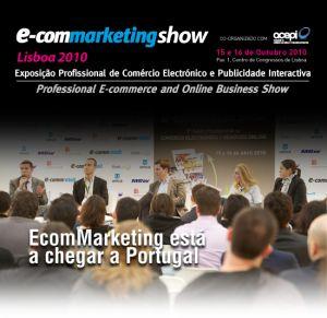 e-commarketing Show 2010  É uma exposição profissional de comércio electrónico e publicidade interactiva. Esta feira/exposição irá decorrer pela primeira vez em Portugal e será realizado no Centro de Congressos de Lisboa, nos próximos dias 15 e 16 de Outubro.  fonte: themarketinglover  #marketingdigital #comercioelectronico #portugal #modernistablog