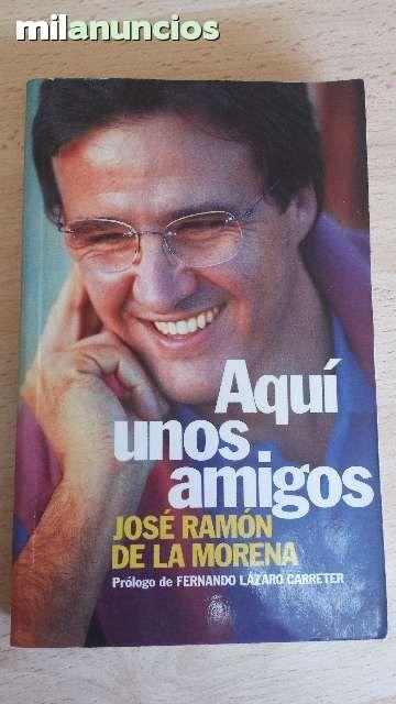 """Vendo libro """"Aquí unos amigos"""" de José Ramón de la morena.  Anuncio y más fotos aquí: http://www.milanuncios.com/libros/aqui-unos-amigos-141820664.htm"""