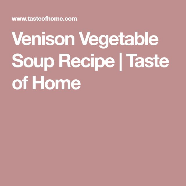 Venison Vegetable Soup Recipe | Taste of Home
